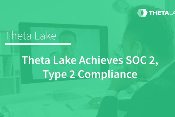 Theta Lake achieves SOC 2, Type 2 compliance