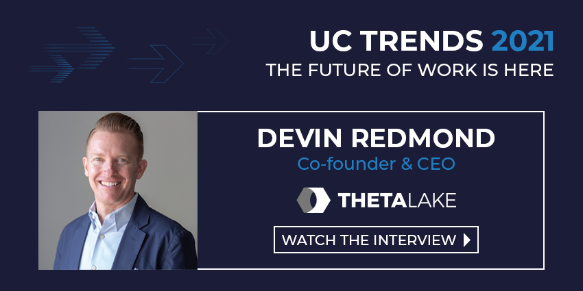 UC Trends 2021 – Devin Redmond Co-founder & CEO, Theta Lake